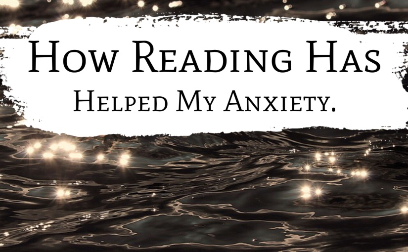 How Reading Has Helped My Anxiety.