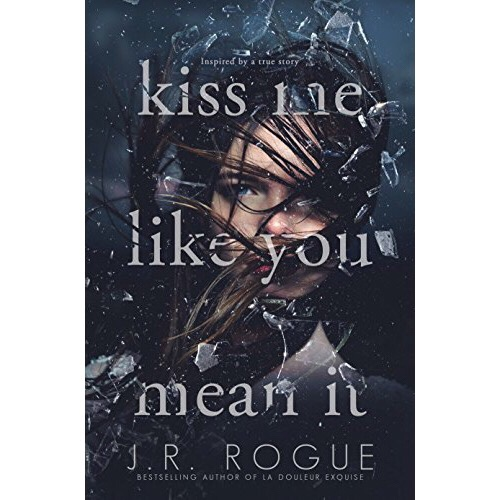 New Release: Kiss Me Like You Mean It by J. R. Rogue.