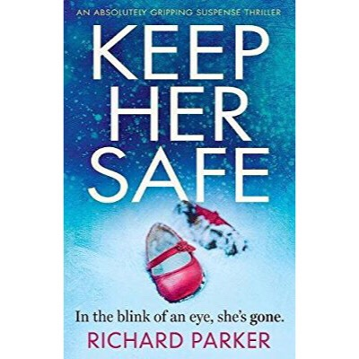 New Release + Review: Keep Her Safe by Richard Parker. Release Date: 1/11/18!
